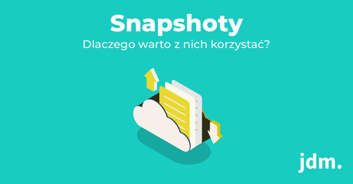 Snapshoty – dlaczego warto z nich korzystać?