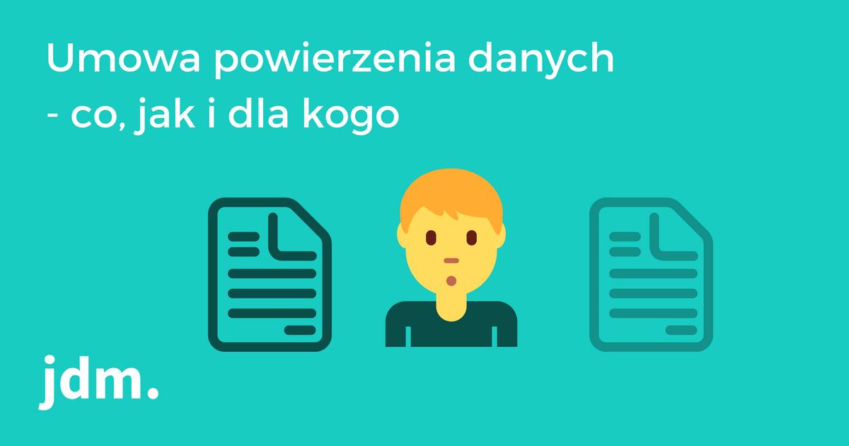 Umowa powierzenia danych – co, jak i dla kogo