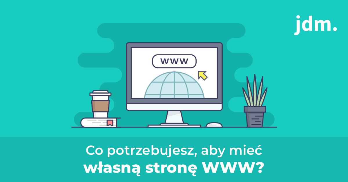 Co potrzebujesz, aby mieć własną stronę WWW?
