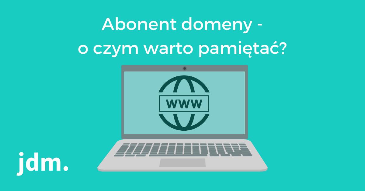 Abonent domeny – o czym warto pamiętać?