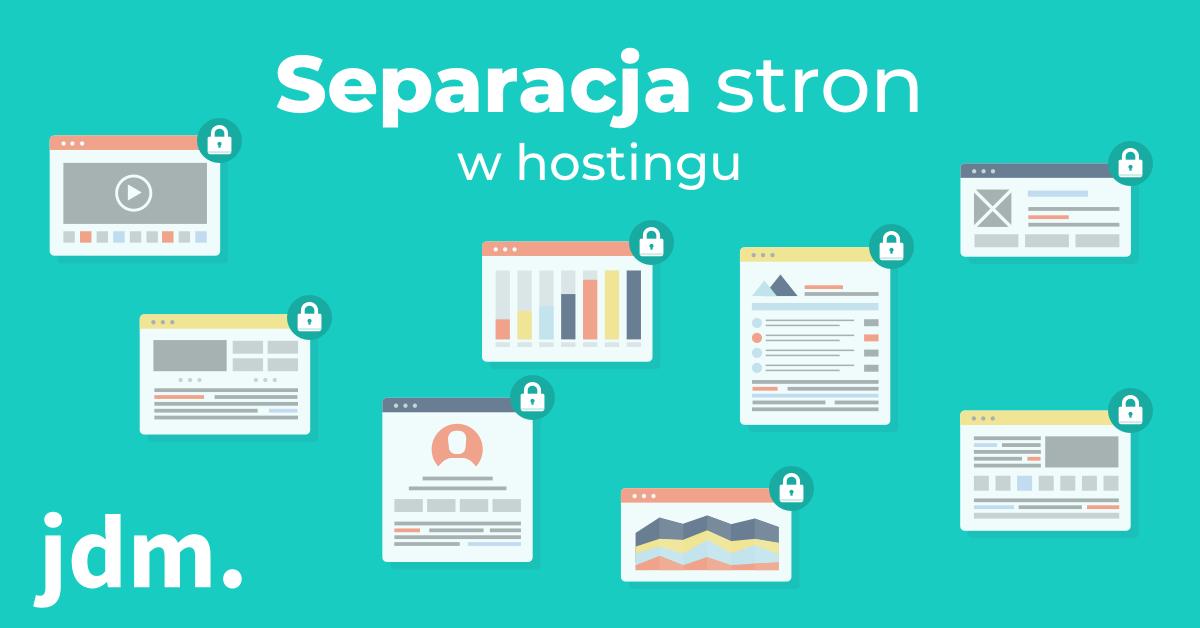 Separacja w hostingu – po co ją stosujemy