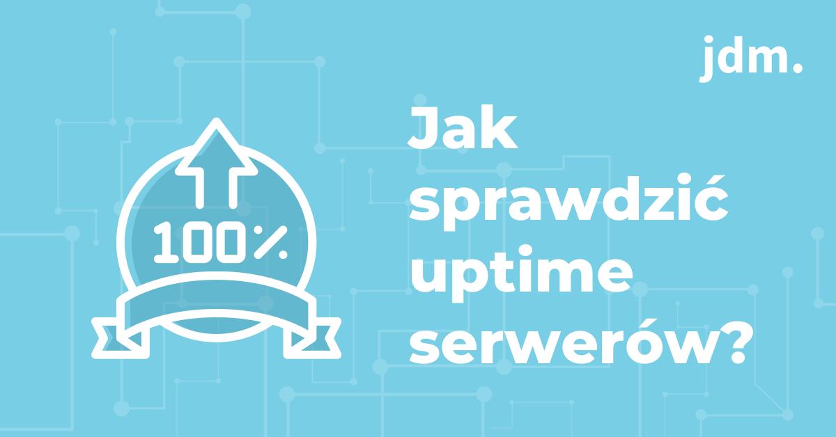 Jak sprawdzić uptime serwerów?