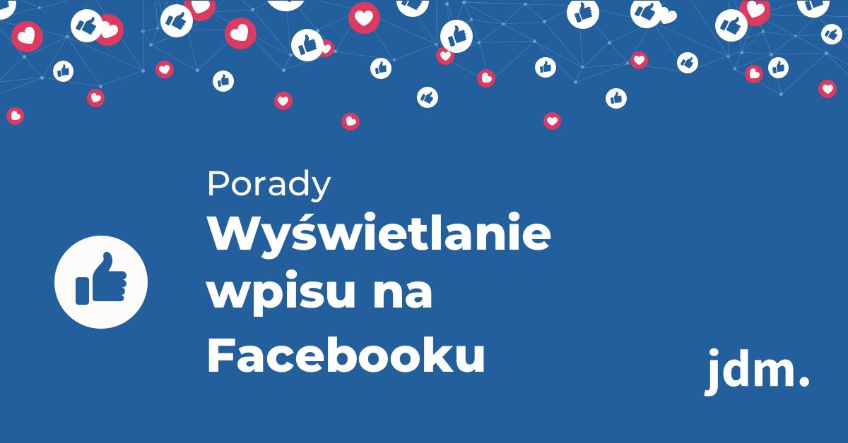 Wyświetlanie wpisu na Facebooku – porady