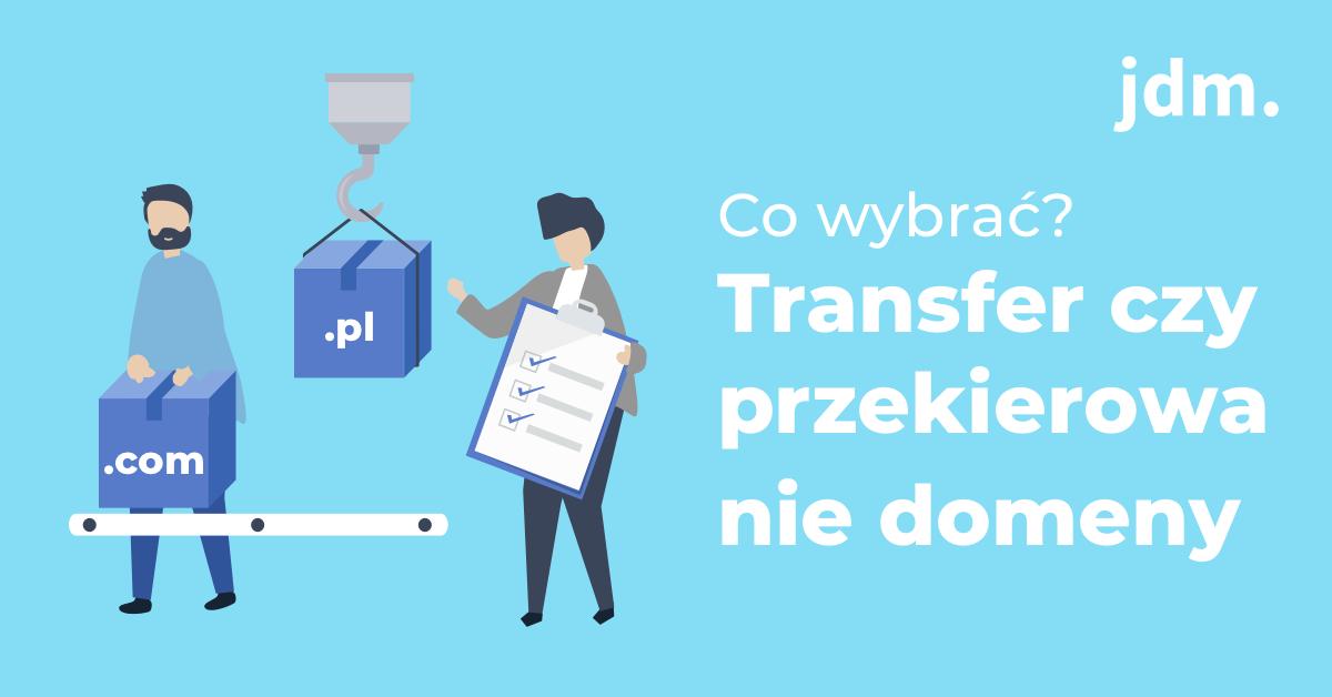 Transfer czy przekierowanie domeny – co wybrać?