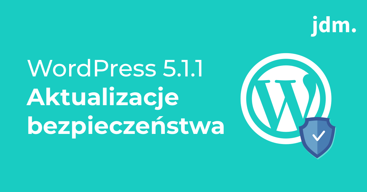 Wersja WordPressa 5.1.1 – poprawki bezpieczeństwa i nie tylko