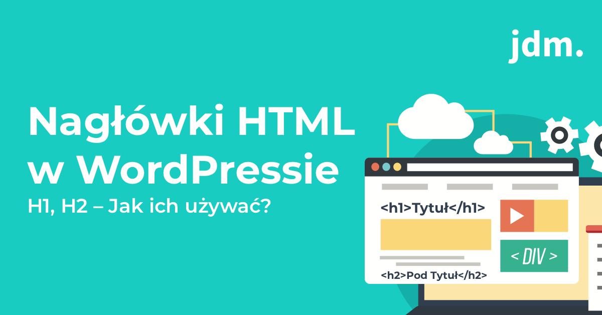 Nagłówki HTML w WordPressie H1, H2 – jak i dlaczego należy ich używać