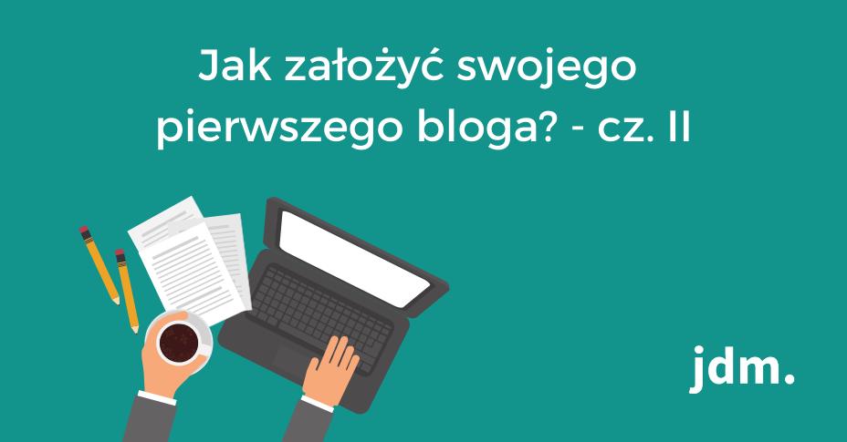 Jak założyć swojego pierwszego bloga? – cz. II