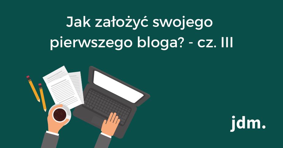 Jak założyć swojego pierwszego bloga? – cz. III