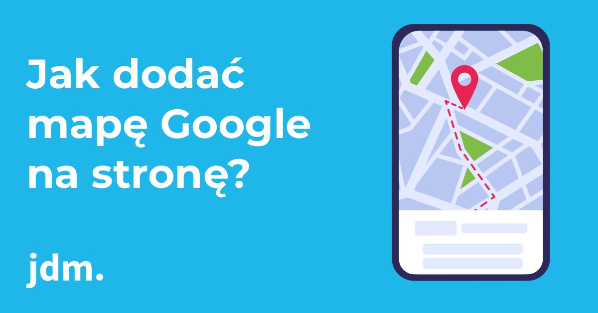 Jak dodać mapę Google na stronę?