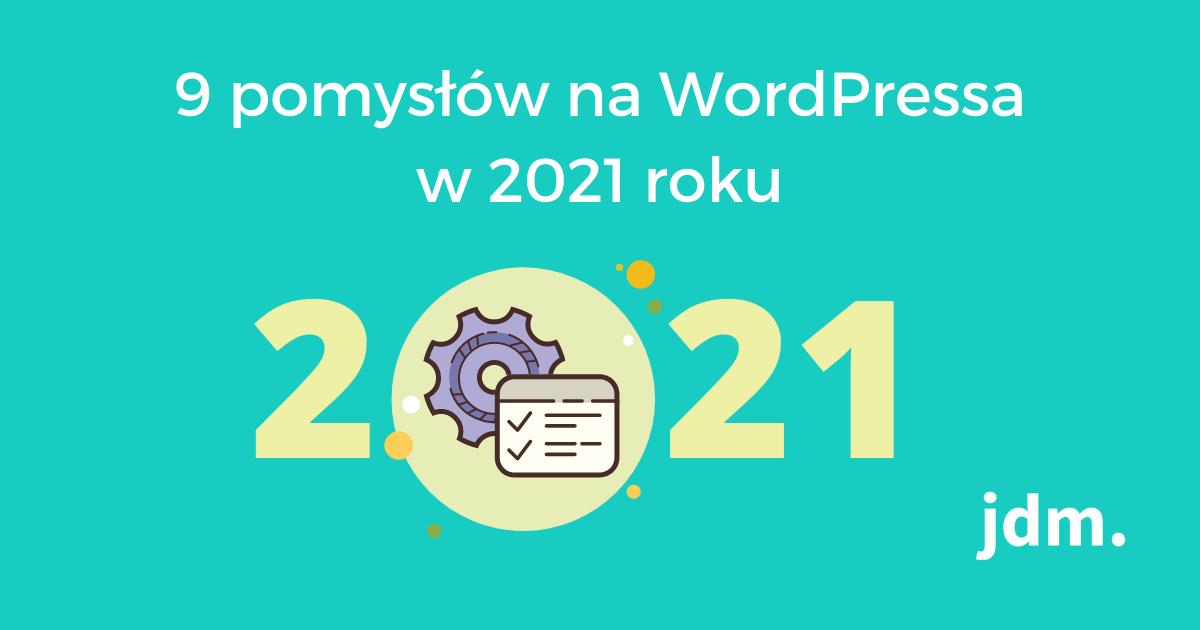 9 pomysłów na WordPressa w 2021 roku