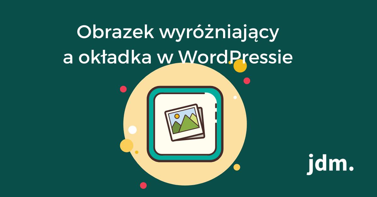 Obrazek wyróżniający a okładka w WordPressie