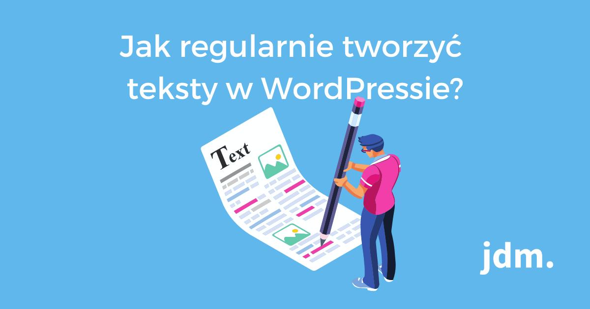 Jak regularnie tworzyć teksty w WordPressie?