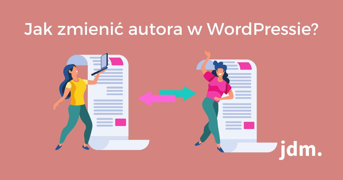 Jak zmienić autora w WordPressie?