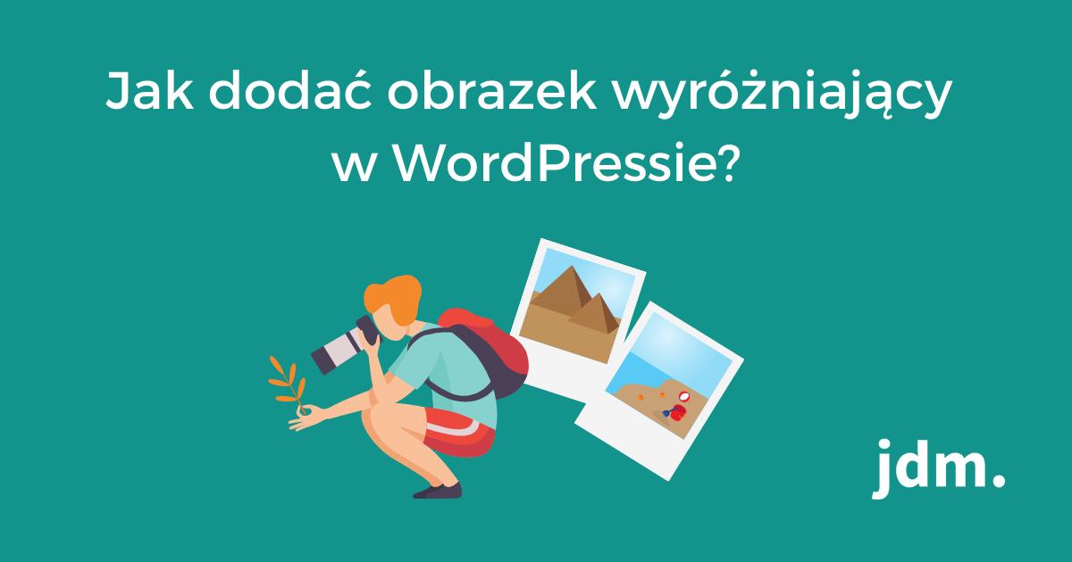 Jak dodać obrazek wyróżniający w WordPressie?